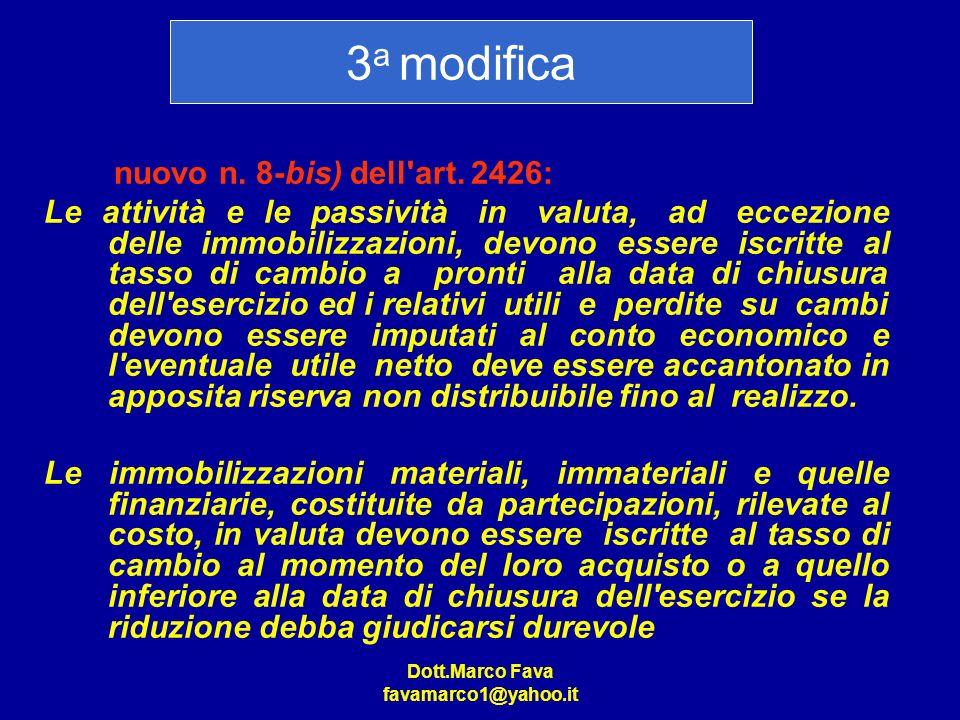 Dott.Marco Fava favamarco1@yahoo.it nuovo n. 8-bis) dell'art. 2426: Le attività e le passività in valuta, ad eccezione delle immobilizzazioni, devono