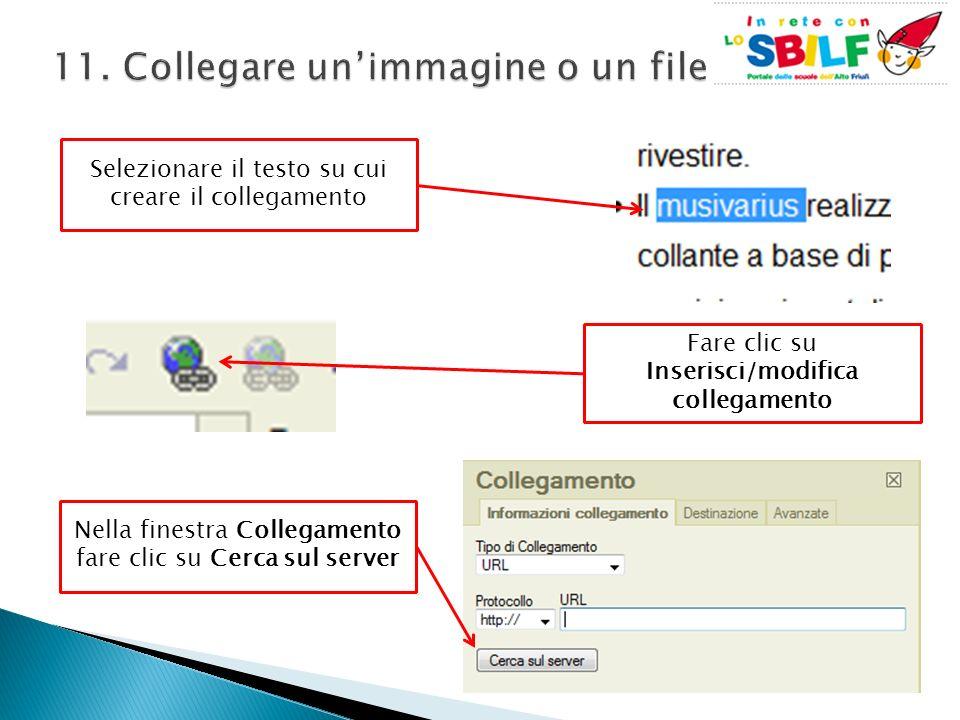 Selezionare il testo su cui creare il collegamento Fare clic su Inserisci/modifica collegamento Nella finestra Collegamento fare clic su Cerca sul server