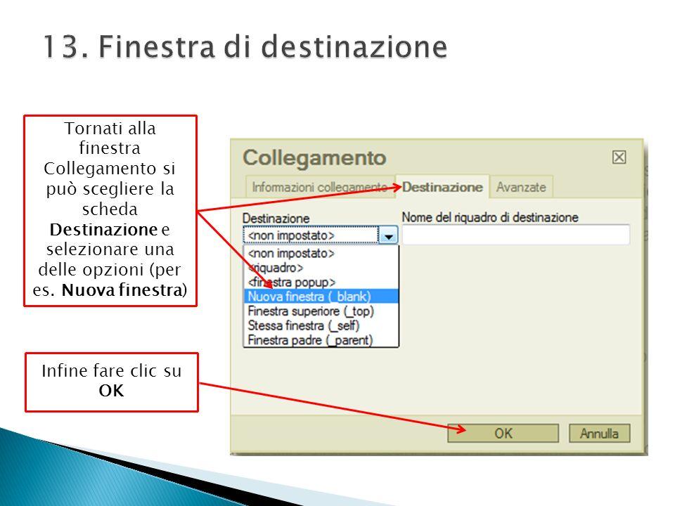 Tornati alla finestra Collegamento si può scegliere la scheda Destinazione e selezionare una delle opzioni (per es.