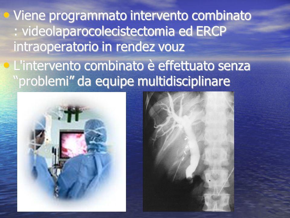 Viene programmato intervento combinato : videolaparocolecistectomia ed ERCP intraoperatorio in rendez vouz Viene programmato intervento combinato : vi