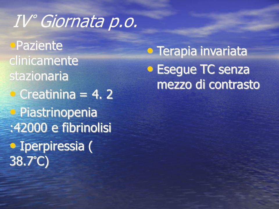 Paziente clinicamente stazionaria Paziente clinicamente stazionaria Creatinina = 4. 2 Creatinina = 4. 2 Piastrinopenia :42000 e fibrinolisi Piastrinop