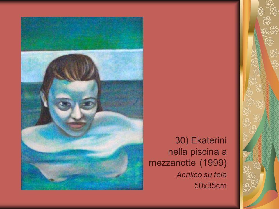 30) Ekaterini nella piscina a mezzanotte (1999) Acrilico su tela 50x35cm