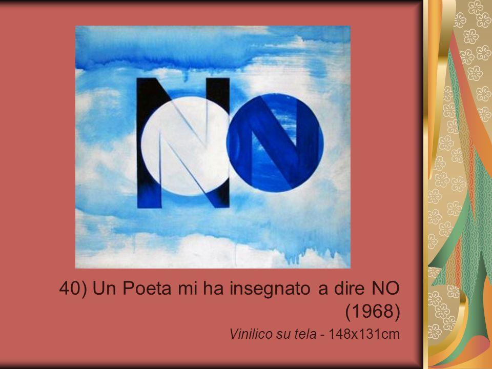 40) Un Poeta mi ha insegnato a dire NO (1968) Vinilico su tela - 148x131cm