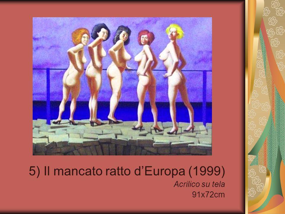 5) Il mancato ratto dEuropa (1999) Acrilico su tela 91x72cm