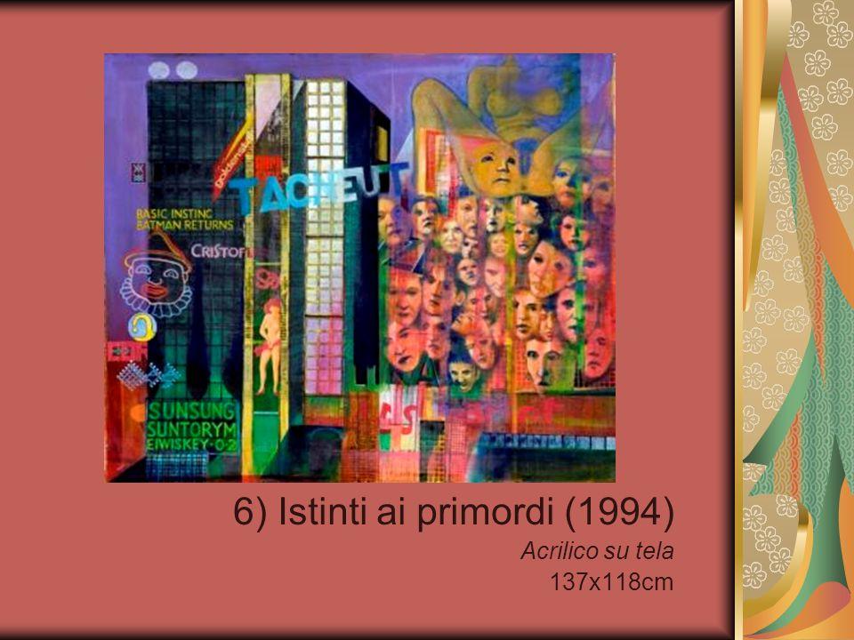 6) Istinti ai primordi (1994) Acrilico su tela 137x118cm