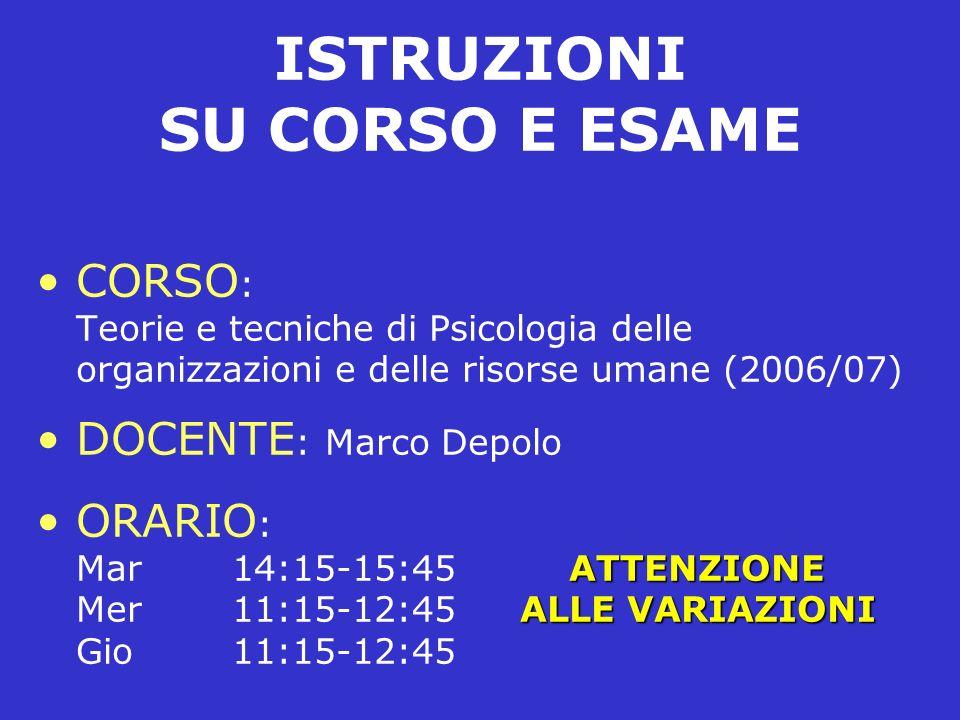 ISTRUZIONI SU CORSO E ESAME CORSO : Teorie e tecniche di Psicologia delle organizzazioni e delle risorse umane (2006/07) DOCENTE : Marco Depolo ATTENZ