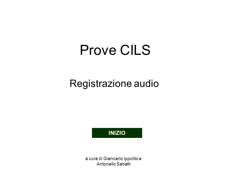 a cura di Giancarlo Ippolito e Antonello Sabatti Prove CILS Registrazione audio INIZIO