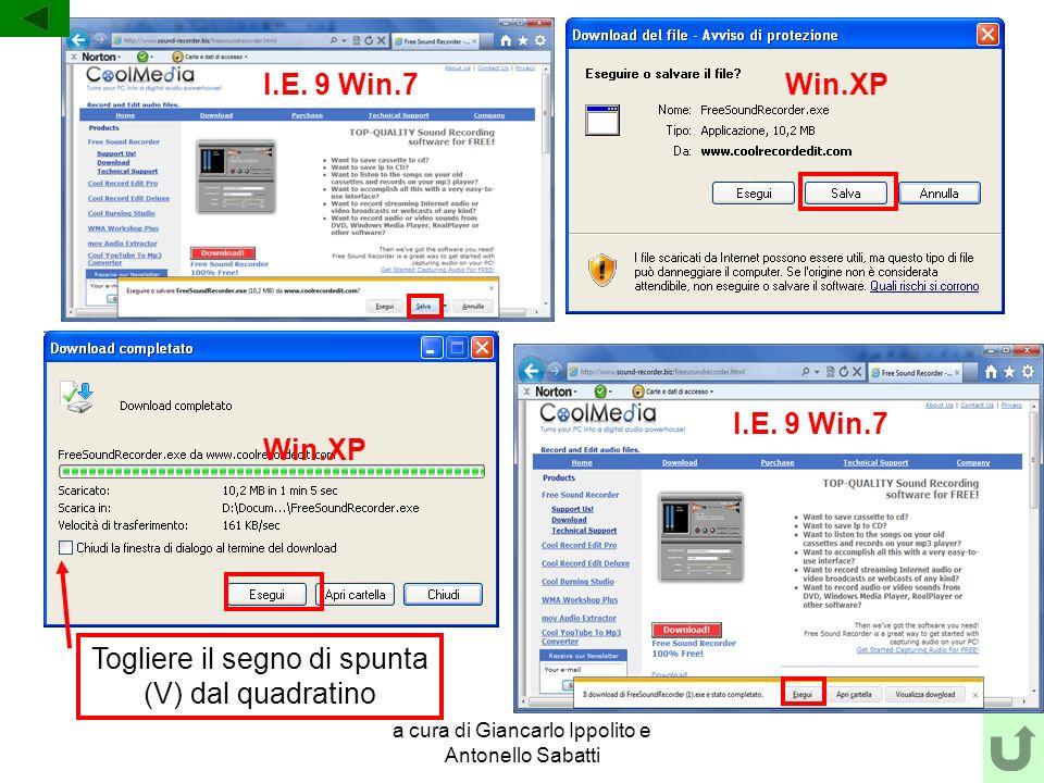 a cura di Giancarlo Ippolito e Antonello Sabatti I.E. 9 Win.7 Win.XP Togliere il segno di spunta (V) dal quadratino