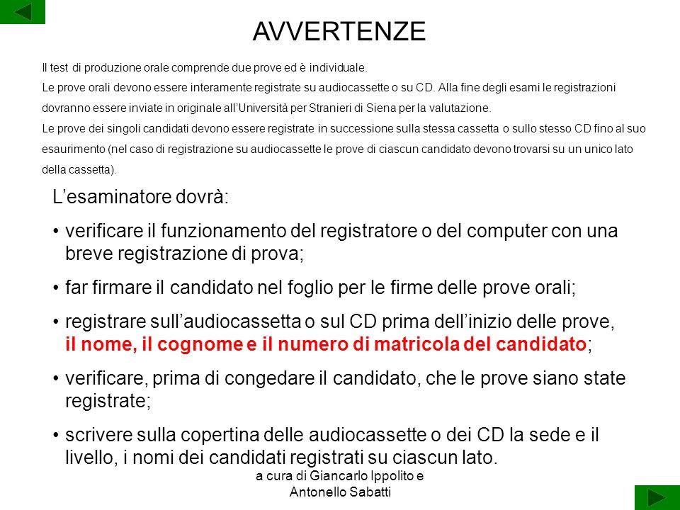 a cura di Giancarlo Ippolito e Antonello Sabatti Lesaminatore dovrà: verificare il funzionamento del registratore o del computer con una breve registr
