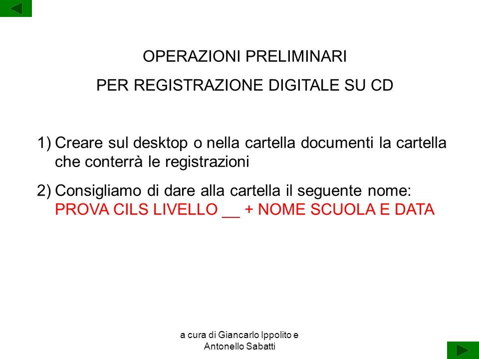 a cura di Giancarlo Ippolito e Antonello Sabatti OPERAZIONI PRELIMINARI PER REGISTRAZIONE DIGITALE SU CD 1)Creare sul desktop o nella cartella documen