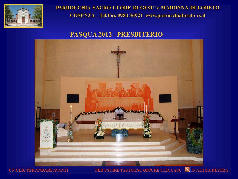 PARROCCHIA SACRO CUORE DI GESU e MADONNA DI LORETO COSENZA - Tel/Fax 0984 36921 www.parrocchialoreto-cs.it UN CLIC PER ANDARE AVANTI PASQUA 2012 - PRESBITERIO PER USCIRE TASTO ESC OPPURE CLICCA SU IN ALTO A DESTRA