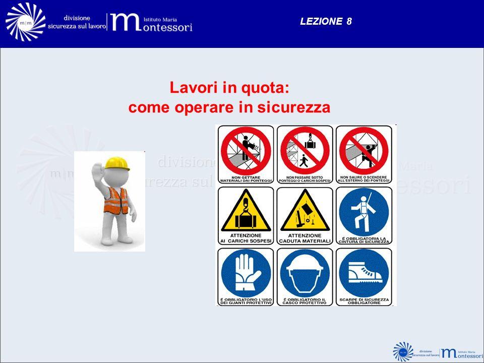 LEZIONE 8 Lavori in quota: come operare in sicurezza