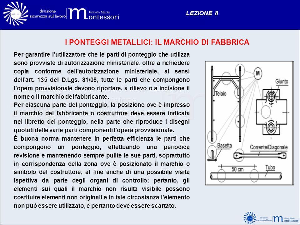 LEZIONE 8 I PONTEGGI METALLICI: IL MARCHIO DI FABBRICA Per garantire lutilizzatore che le parti di ponteggio che utilizza sono provviste di autorizzaz
