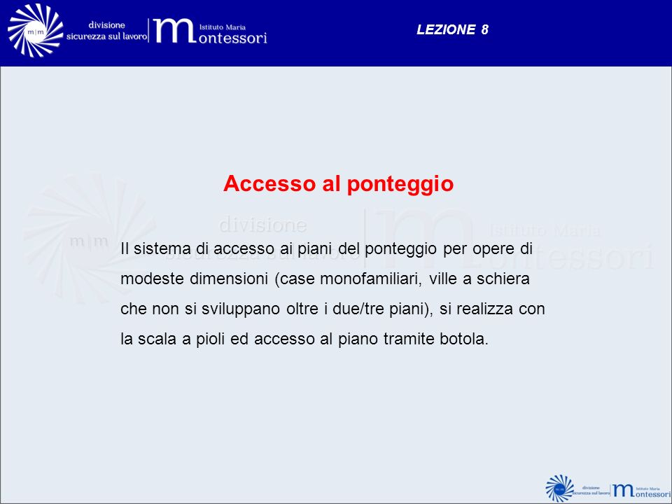LEZIONE 8 Accesso al ponteggio Il sistema di accesso ai piani del ponteggio per opere di modeste dimensioni (case monofamiliari, ville a schiera che n