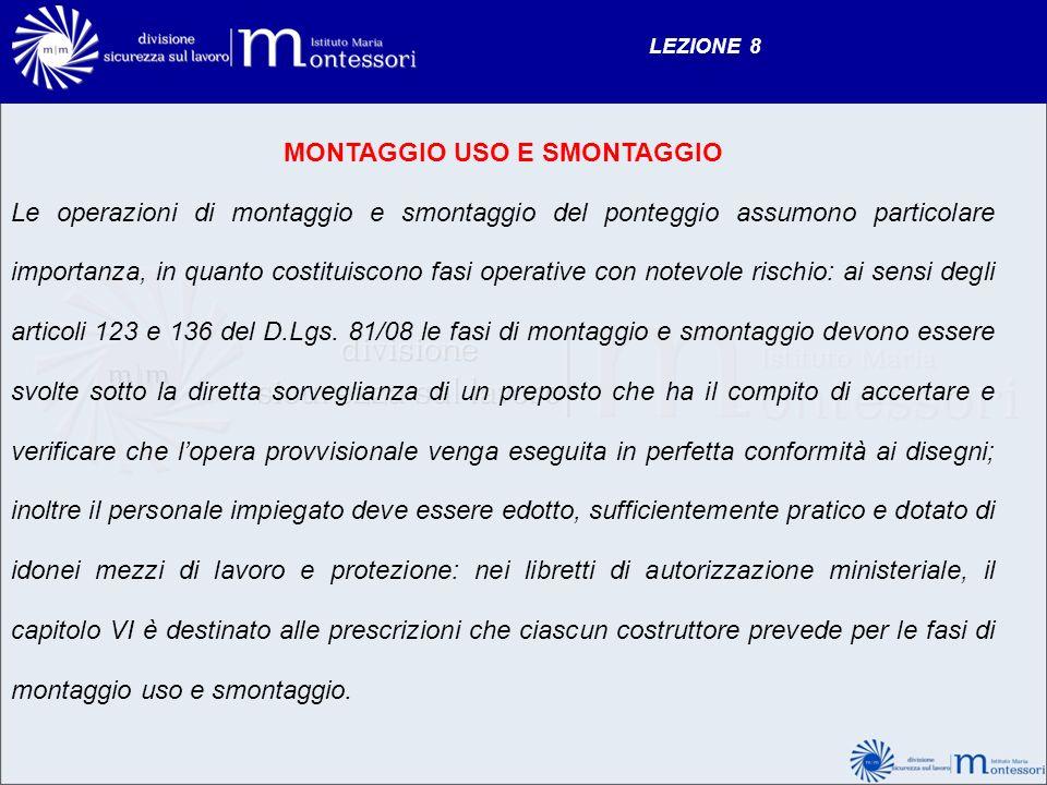 LEZIONE 8 MONTAGGIO USO E SMONTAGGIO Le operazioni di montaggio e smontaggio del ponteggio assumono particolare importanza, in quanto costituiscono fa