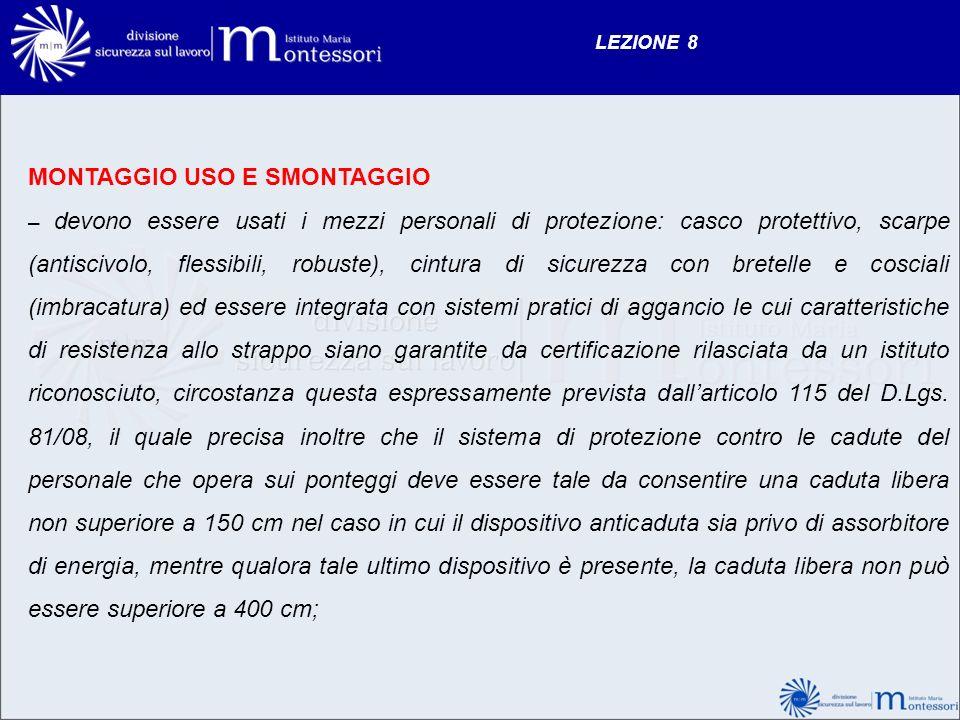 LEZIONE 8 MONTAGGIO USO E SMONTAGGIO – devono essere usati i mezzi personali di protezione: casco protettivo, scarpe (antiscivolo, flessibili, robuste