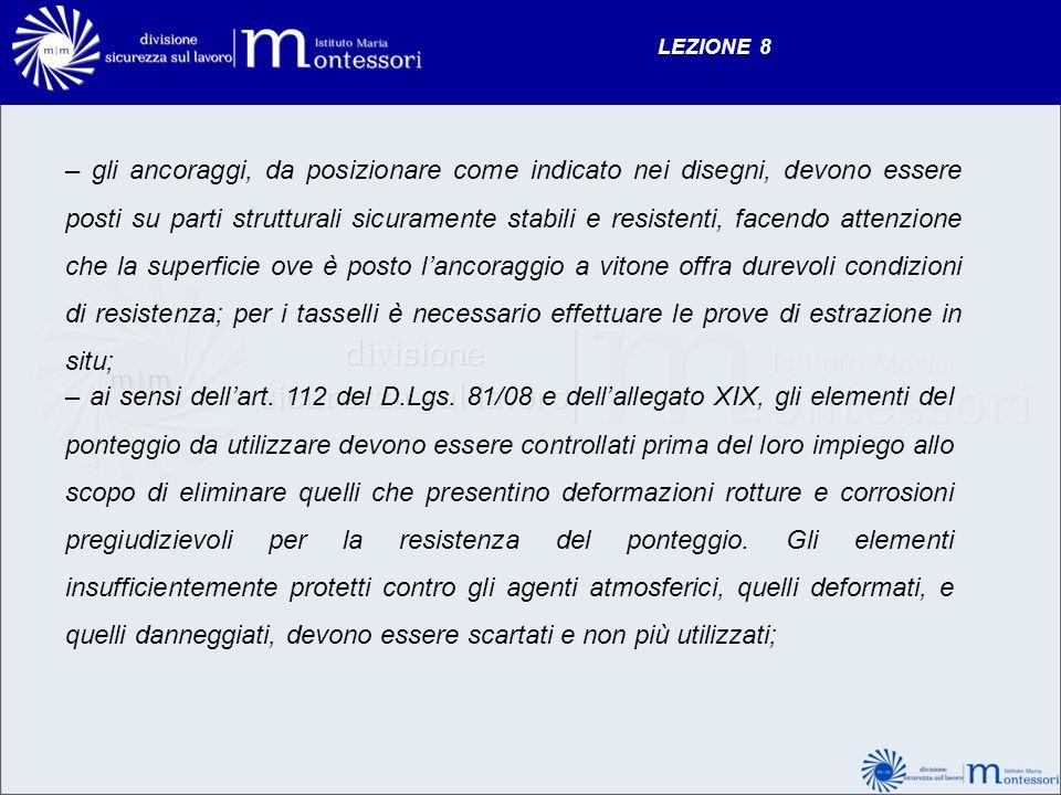 LEZIONE 8 – ai sensi dellart. 112 del D.Lgs. 81/08 e dellallegato XIX, gli elementi del ponteggio da utilizzare devono essere controllati prima del lo
