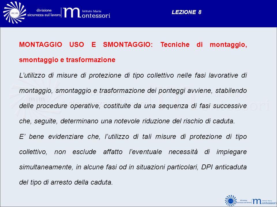 LEZIONE 8 MONTAGGIO USO E SMONTAGGIO: Tecniche di montaggio, smontaggio e trasformazione Lutilizzo di misure di protezione di tipo collettivo nelle fa
