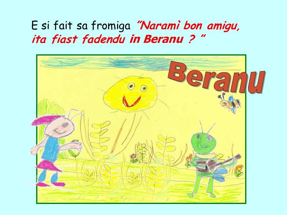 E si fait sa fromiga Naramì bon amigu, ita fiast fadendu in Beranu ?