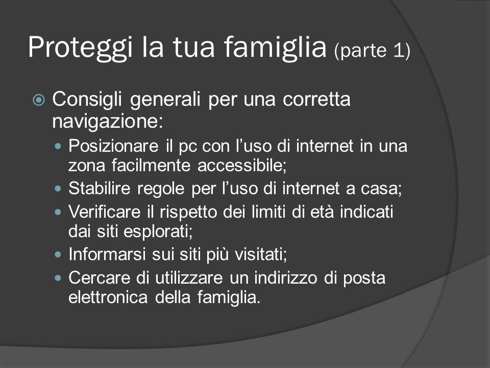 Proteggi la tua famiglia (parte 1) Consigli generali per una corretta navigazione: Posizionare il pc con luso di internet in una zona facilmente acces