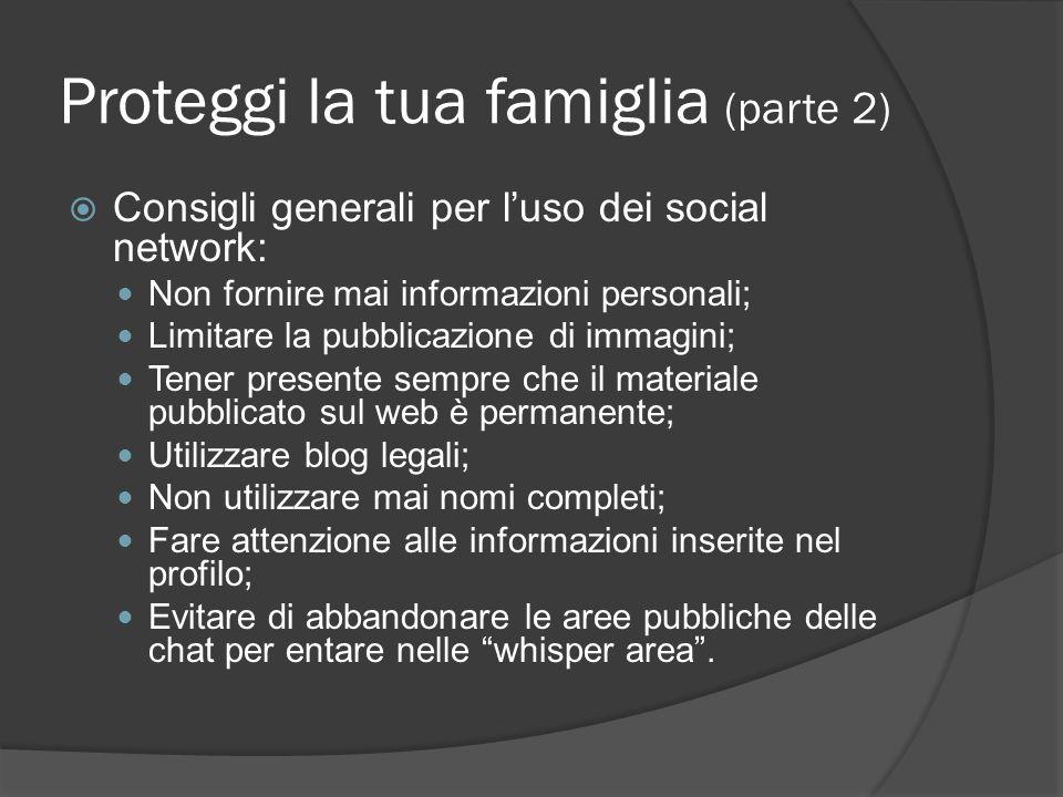 Proteggi la tua famiglia (parte 2) Consigli generali per luso dei social network: Non fornire mai informazioni personali; Limitare la pubblicazione di