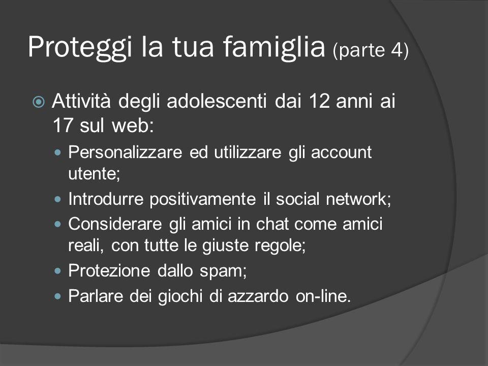 Proteggi la tua famiglia (parte 4) Attività degli adolescenti dai 12 anni ai 17 sul web: Personalizzare ed utilizzare gli account utente; Introdurre p