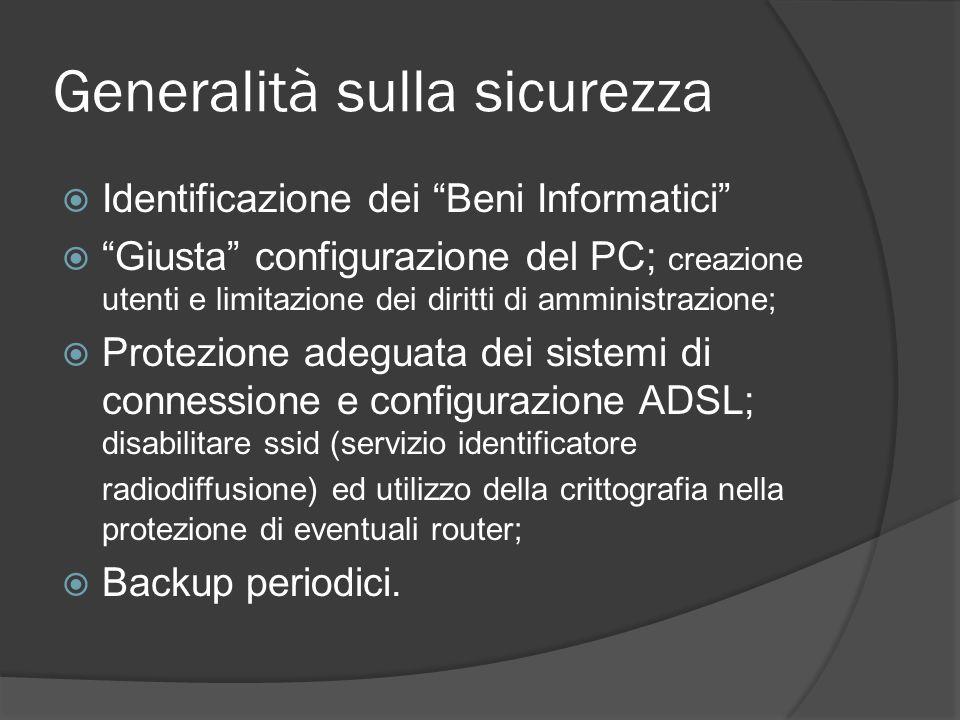 Generalità sulla sicurezza Identificazione dei Beni Informatici Giusta configurazione del PC; creazione utenti e limitazione dei diritti di amministra