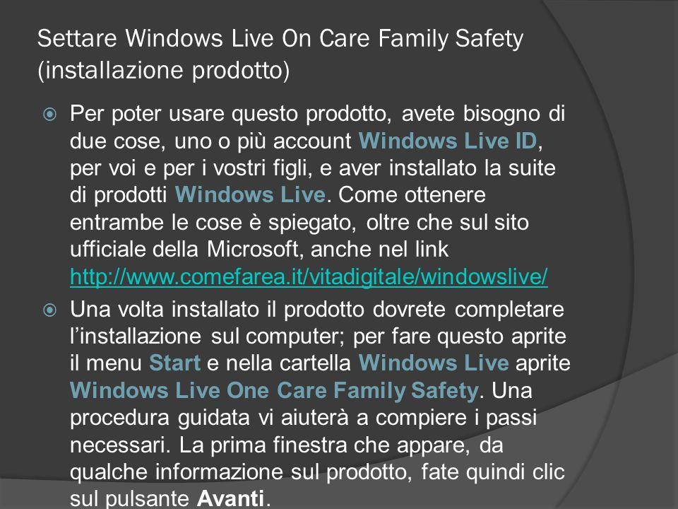 Settare Windows Live On Care Family Safety (installazione prodotto) Per poter usare questo prodotto, avete bisogno di due cose, uno o più account Wind