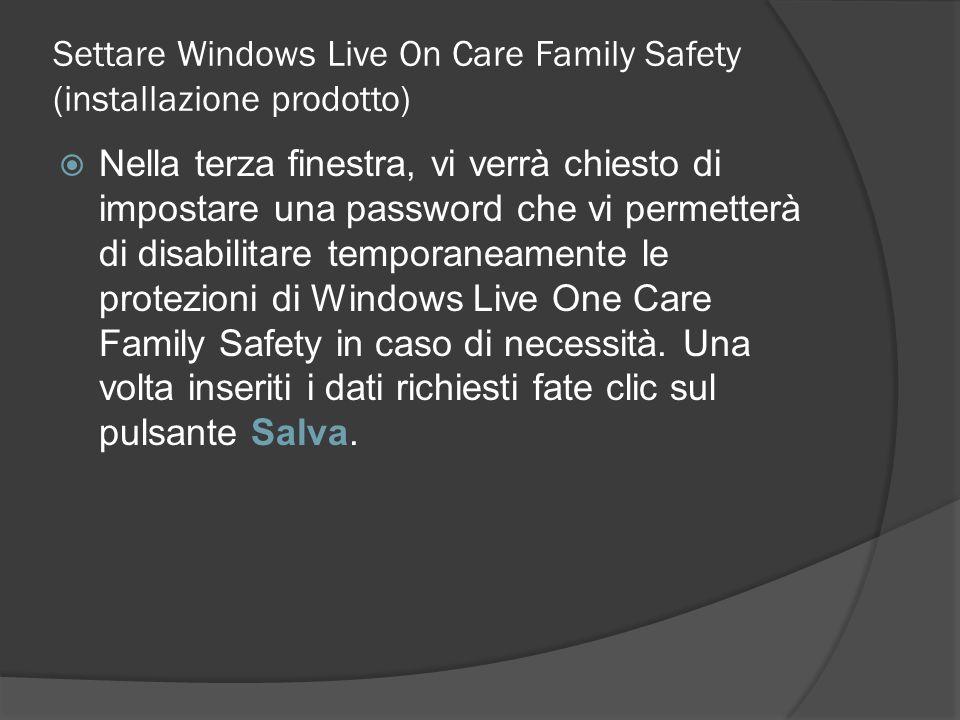 Settare Windows Live On Care Family Safety (installazione prodotto) Nella terza finestra, vi verrà chiesto di impostare una password che vi permetterà