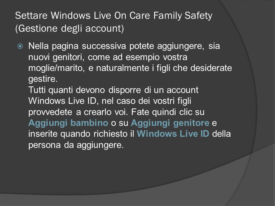 Settare Windows Live On Care Family Safety (Gestione degli account) Nella pagina successiva potete aggiungere, sia nuovi genitori, come ad esempio vos