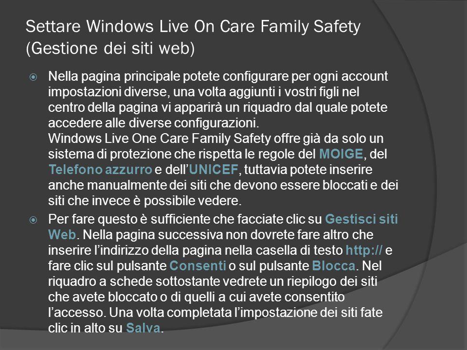 Settare Windows Live On Care Family Safety (Gestione dei siti web) Nella pagina principale potete configurare per ogni account impostazioni diverse, u