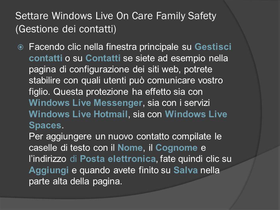 Settare Windows Live On Care Family Safety (Gestione dei contatti) Facendo clic nella finestra principale su Gestisci contatti o su Contatti se siete