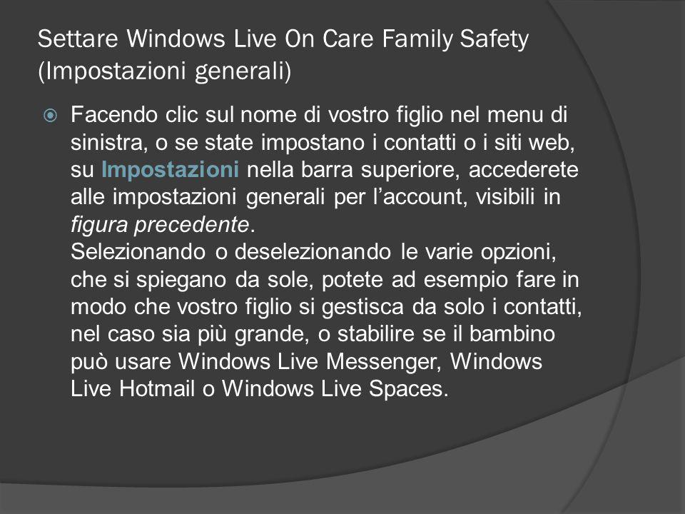 Settare Windows Live On Care Family Safety (Impostazioni generali) Facendo clic sul nome di vostro figlio nel menu di sinistra, o se state impostano i