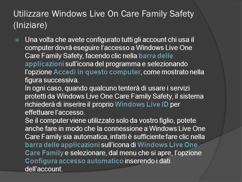 Utilizzare Windows Live On Care Family Safety (Iniziare) Una volta che avete configurato tutti gli account chi usa il computer dovrà eseguire laccesso