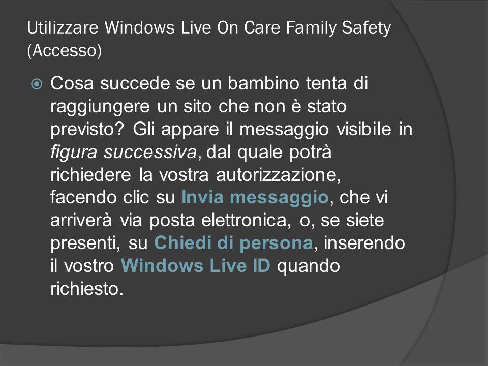 Utilizzare Windows Live On Care Family Safety (Accesso) Cosa succede se un bambino tenta di raggiungere un sito che non è stato previsto? Gli appare i