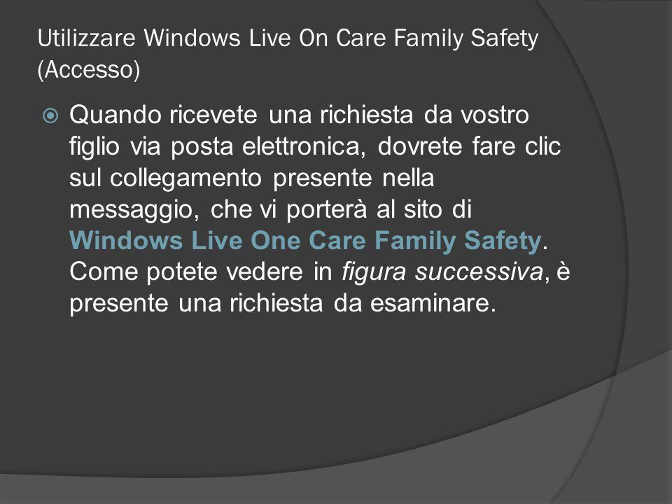 Utilizzare Windows Live On Care Family Safety (Accesso) Quando ricevete una richiesta da vostro figlio via posta elettronica, dovrete fare clic sul co