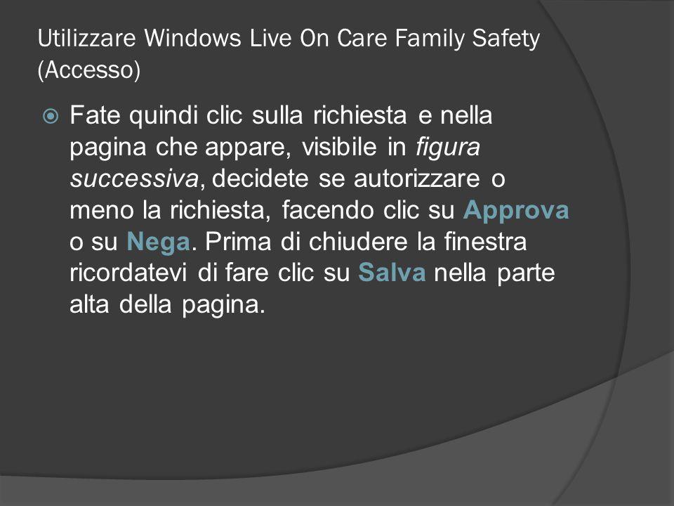 Utilizzare Windows Live On Care Family Safety (Accesso) Fate quindi clic sulla richiesta e nella pagina che appare, visibile in figura successiva, dec