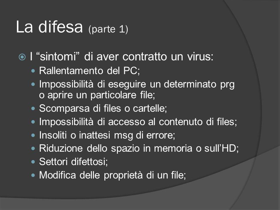 La difesa (parte 1) I sintomi di aver contratto un virus: Rallentamento del PC; Impossibilità di eseguire un determinato prg o aprire un particolare f