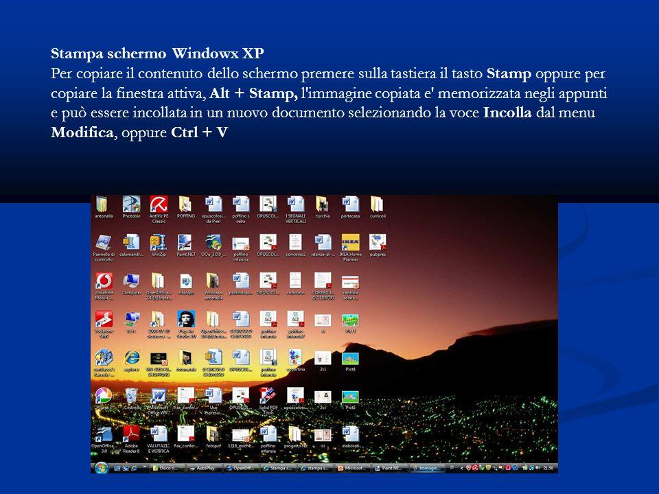 Stampa schermo Windowx XP Per copiare il contenuto dello schermo premere sulla tastiera il tasto Stamp oppure per copiare la finestra attiva, Alt + Stamp, l immagine copiata e memorizzata negli appunti e può essere incollata in un nuovo documento selezionando la voce Incolla dal menu Modifica, oppure Ctrl + V