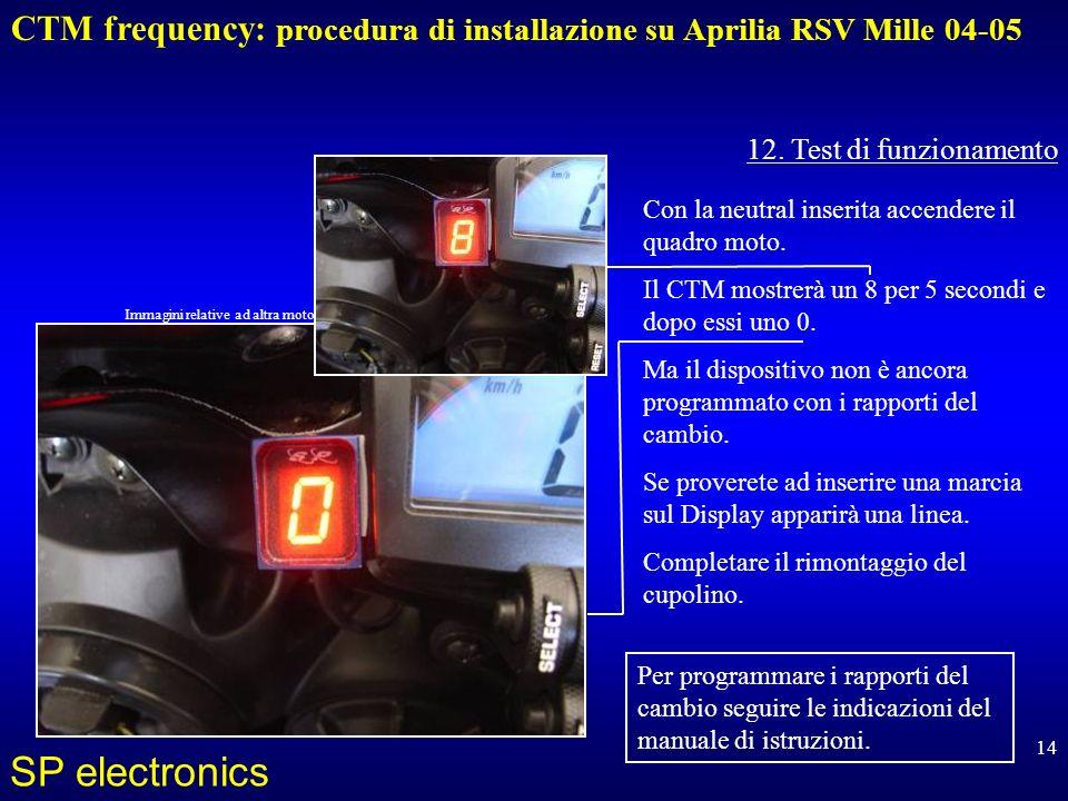 CTM frequency: procedura di installazione su Aprilia RSV Mille 04-05 SP electronics 14 12. Test di funzionamento Con la neutral inserita accendere il