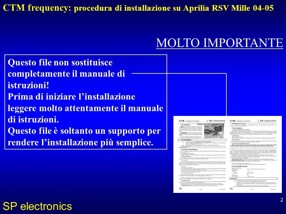 CTM frequency: procedura di installazione su Aprilia RSV Mille 04-05 SP electronics 2 MOLTO IMPORTANTE Questo file non sostituisce completamente il manuale di istruzioni.