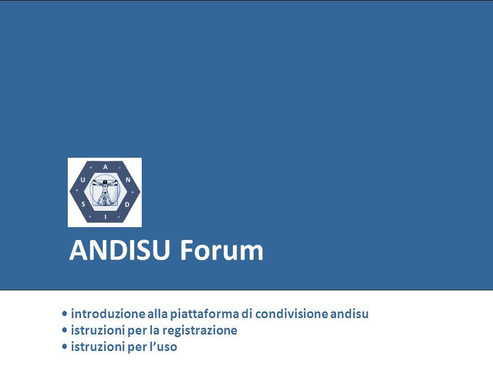 introduzione alla piattaforma di condivisione andisu istruzioni per la registrazione istruzioni per luso ANDISU Forum