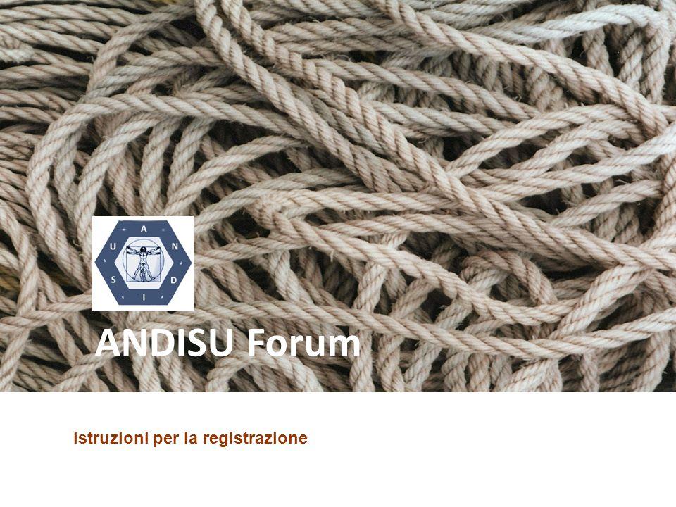 Istruzioni per luso La prima cosa da fare per partecipare al forum dellANDISU è registrarsi.