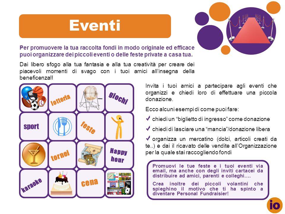 Eventi Invita i tuoi amici a partecipare agli eventi che organizzi e chiedi loro di effettuare una piccola donazione.