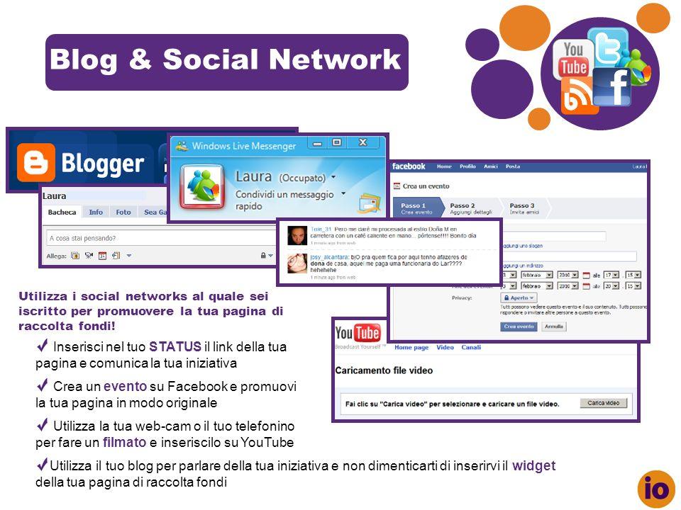 Blog & Social Network Utilizza i social networks al quale sei iscritto per promuovere la tua pagina di raccolta fondi.