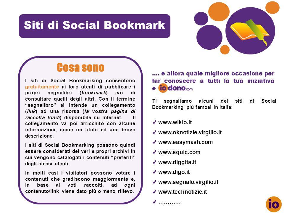 Siti di Social Bookmark Cosa sono I siti di Social Bookmarking consentono gratuitamente ai loro utenti di pubblicare i propri segnalibri (bookmark) e/o di consultare quelli degli altri.