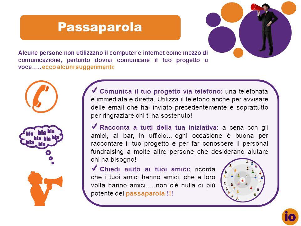 Passaparola bla Alcune persone non utilizzano il computer e internet come mezzo di comunicazione, pertanto dovrai comunicare il tuo progetto a voce…..