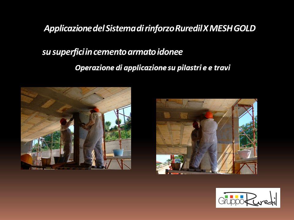 Applicazione del Sistema di rinforzo Ruredil X MESH GOLD su superfici in cemento armato idonee Operazione di applicazione su pilastri e e travi