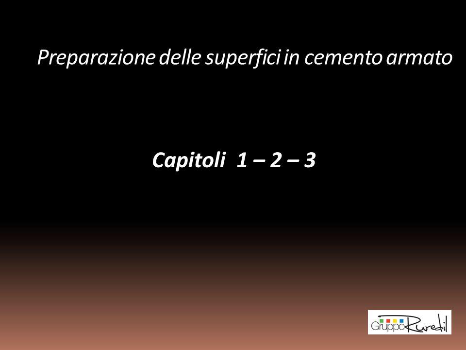 Preparazione delle superfici in cemento armato Capitoli 1 – 2 – 3