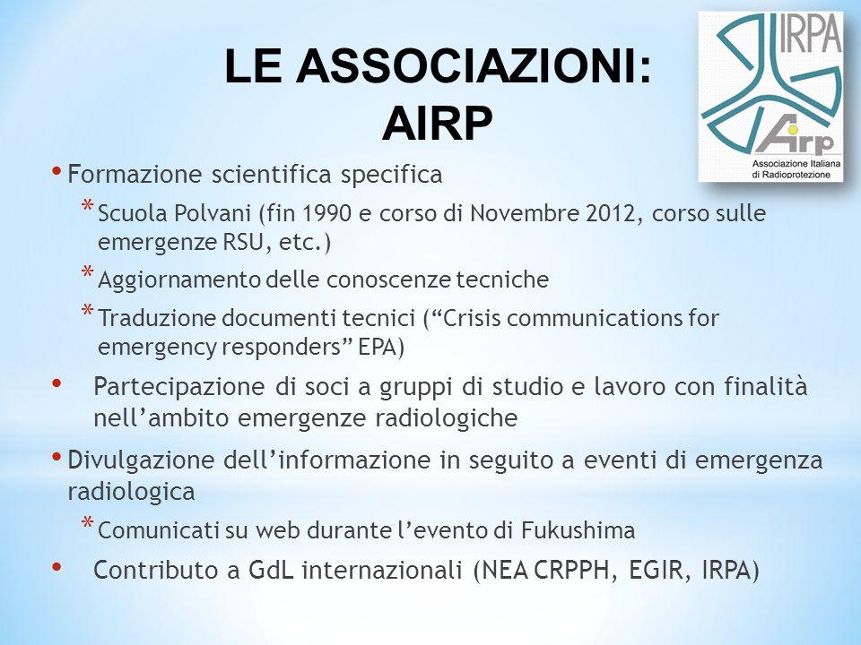 LE ASSOCIAZIONI: AIRP Formazione scientifica specifica * Scuola Polvani (fin 1990 e corso di Novembre 2012, corso sulle emergenze RSU, etc.) * Aggiorn